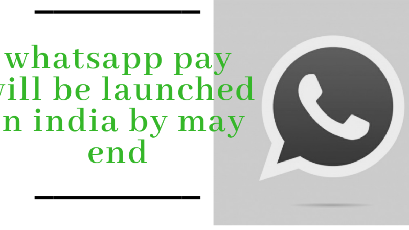 WhatsApp Pay will be launched in India by May-end